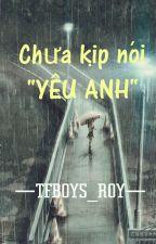 """Chưa Kịp Nói """"YÊU ANH"""" by TFBOYS_WangYuan2000"""