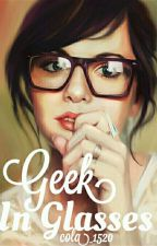 Geek In Glasses (Completed) by Cola_1520
