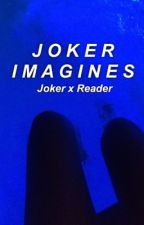 Joker Imagines  by fascinatingcam