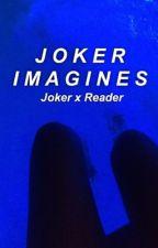 Joker Imagines  by fascinatingcam