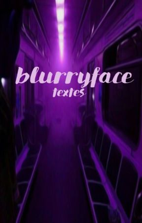 Blurryface  ♂ Textes by poetroye