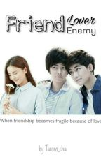 Friend, Lover And Enemy by Tiaom_chu