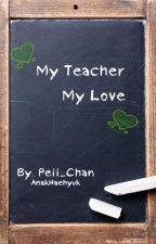 My Teacher My Love by Peii_Chan