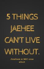 5 Things Jaehee Can't Live Without by MJChan101