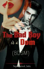 The Bad Boy is a Dom (BDSM) by Supernatural_baby