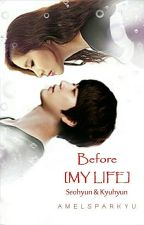 Before [MY LIFE] by amelsparkyu