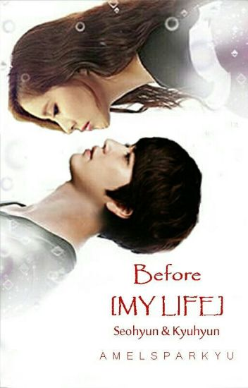 Before [MY LIFE]