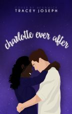 Charlotte Ever After (To be Rewritten) by TraceyJo-