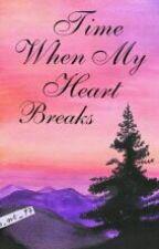 Time When My Heart Breaks by DeathlyBlaire26