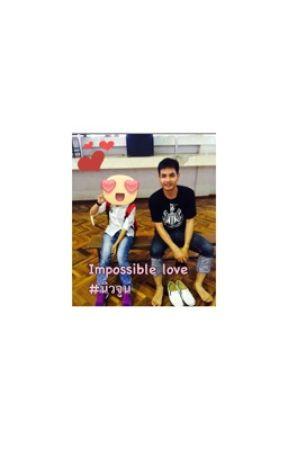 Impossible love รักที่เป็นไปไม่ได้ by KantichaMungkorn8