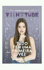 Tudo Tem uma Primeira Vez (Viih Tube) by JulianeVFranca