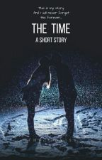 The Time (A Short Story)   Completed (Book 1) by The_Guy159