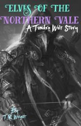 """""""Elves of the Northern Vale"""" A Tundrawolf Story by TRWright1"""