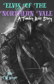 """Elves of the Northern Vale"" A Tundrawolf Story by TRWright1"
