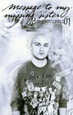 Message to my missing sister || Michael Clifford || O.S. by Bmgiovanna01