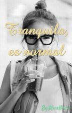 Tranquila, es normal by MiMorker