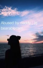 abused by daddy by bearablecam