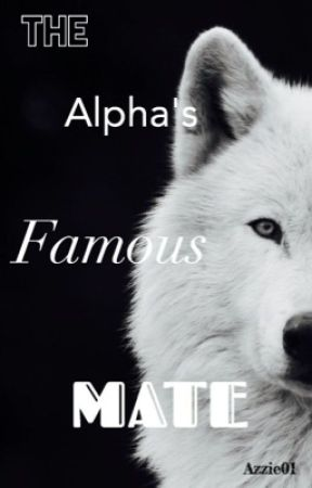 The Alpha's Famous Mate  by Azzie01