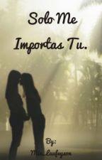 Solo Me Importas Tú. by CristinaMichel2