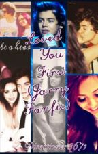 Loved You First (A Jarry Fanfic) by Directioner3671
