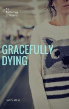 Gracefully Dying by -sazzy-