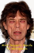 Mick Jagger's Guide To Menopause  by CardiacCrew