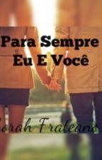 Para Sempre Eu E Você  by DeborahFrateano