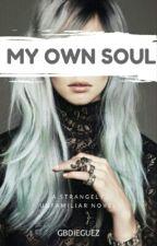 My Own Soul © (Editando) #Wattys2017 by gbdieguez02