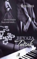 BEYAZA TUTSAK(Kitap Oldu.) by eccaltnk