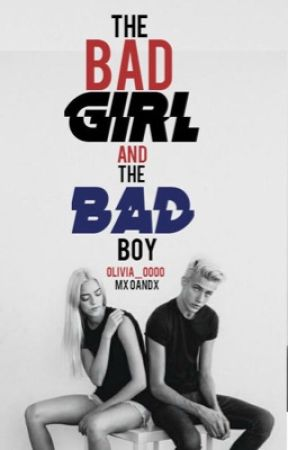 The Bad Girl And The Bad Boy {COMPLETED} by olivia_0000