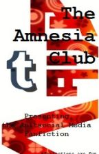 The Amnesia Club (Presenting, the Antisocial Media fanfiction) by fanfictions_are_fun