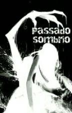 PASSADO SOMBRIO by GabizMassoca
