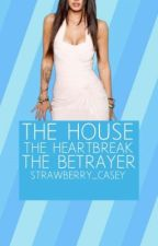 The House, The Heartbreak, The Betrayer by Strawberry_Casey