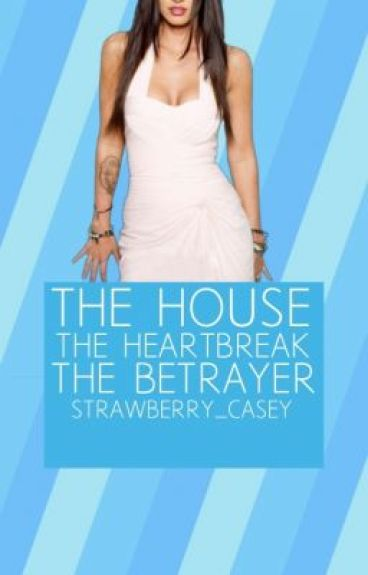 The House, The Heartbreak, The Betrayer