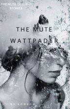 The Mute Wattpader by RunningOuttaTime