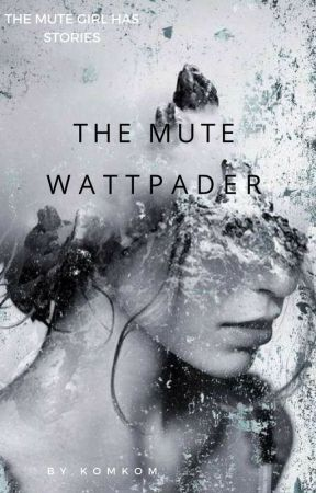 The Mute Wattpader by letsfictional