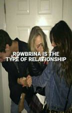 ♡Rowbrina is the type of relationship. by ohloubebito