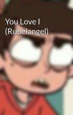 You Love I (Rubelangel) by -Yeye-