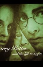 Harry Potter and the Life to Begin by Granger_Hermione
