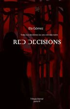 Decisiones Rojas (libro 3) by annielascio21