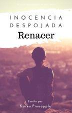 Renacer - Inocencia Despojada 4 by KarenPineapple