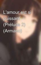 L'amour est si puissant (Prélude 2) (Armano) by CaWeLoo