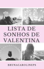 Lista de sonhos de Valentina by brunacarolineps