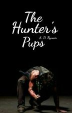 The Hunter's Pups (On Hold) by A_D_Bynum