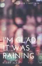 I'm Glad It Was Raining by Kiara_Alex