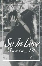 SO IN LOVE (Zayn Malik Fan Fiction) by Sania_1D
