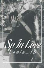SO IN LOVE (Zayn Malik Fan Fiction) by Sania_1D