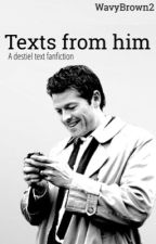 Texts from Him | Destiel by WavyBrown2