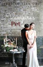 Vampires pet Book two.  by Ghost_Writer888