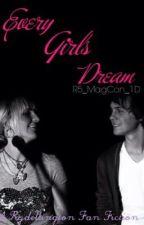 Every Girls Dream (A Rydellington Fan Fiction) by R5_MagCon_1D